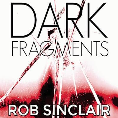 Dark Fragments by Rob Sinclair audiobook