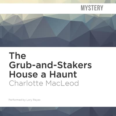 The Grub-and-Stakers House a Haunt by Charlotte MacLeod audiobook