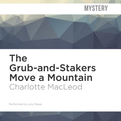 The Grub-and-Stakers Move a Mountain by Charlotte MacLeod audiobook