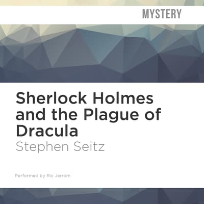 Sherlock Holmes and the Plague of Dracula by Stephen Seitz audiobook