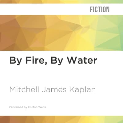 By Fire, By Water by Mitchell James Kaplan audiobook