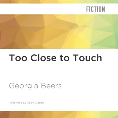 Too Close to Touch by Georgia Beers audiobook