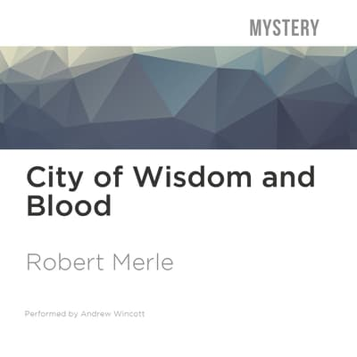 City of Wisdom and Blood by Robert Merle audiobook