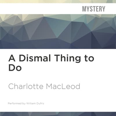 A Dismal Thing to Do by Charlotte MacLeod audiobook