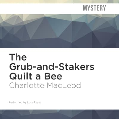 The Grub-and-Stakers Quilt a Bee by Charlotte MacLeod audiobook