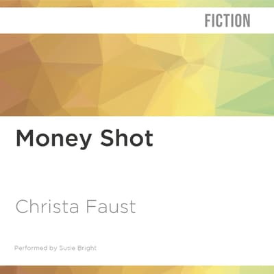Money Shot by Christa Faust audiobook