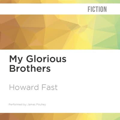 My Glorious Brothers by Howard Fast audiobook