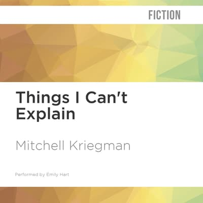 Things I Can't Explain by Mitchell Kriegman audiobook