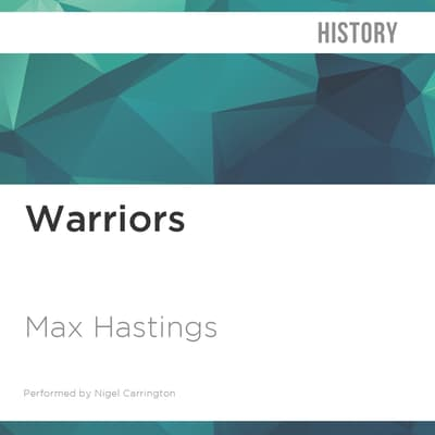Warriors by Max Hastings audiobook