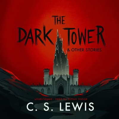 The Dark Tower, and Other Stories by C. S. Lewis audiobook