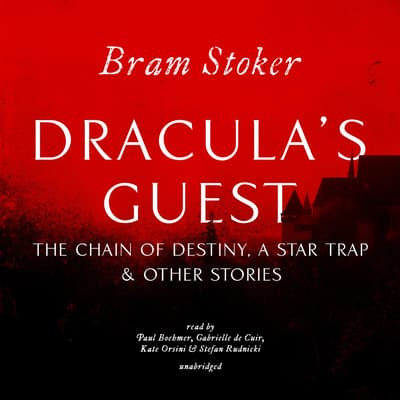 Dracula's Guest, The Chain of Destiny, A Star Trap & Other Stories by Bram Stoker audiobook