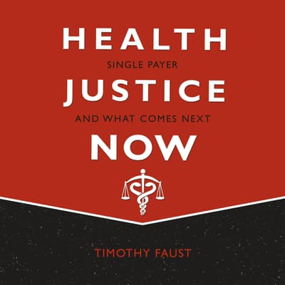 Health Justice Now by Timothy Faust audiobook