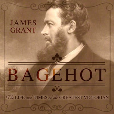 Bagehot by James Grant audiobook