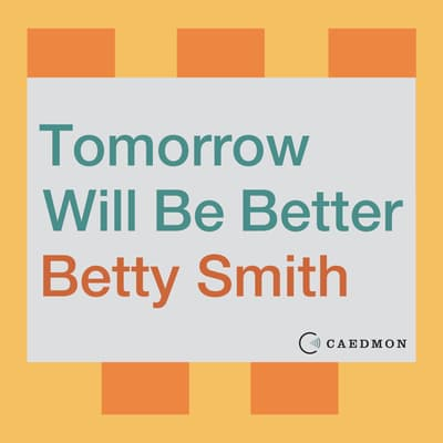 Tomorrow Will Be Better by Betty Smith audiobook