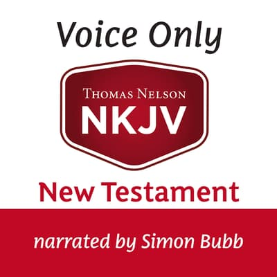 Voice Only Audio Bible - New King James Version, NKJV (Narrated by Simon Bubb): New Testament by Thomas Nelson audiobook
