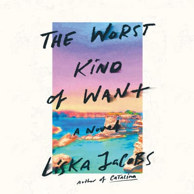 The Worst Kind of Want by Liska Jacobs audiobook
