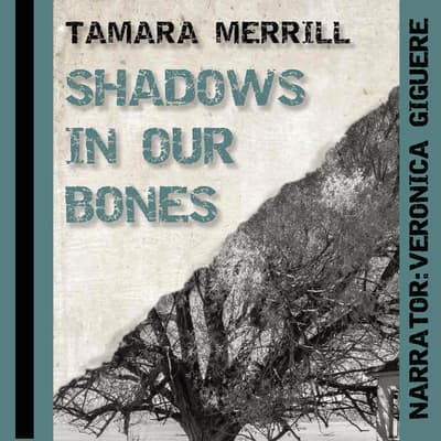 Shadows in Our Bones by Tamara Merrill audiobook