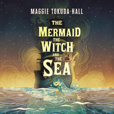 The Mermaid, the Witch, and the Sea by Maggie Tokuda-Hall audiobook