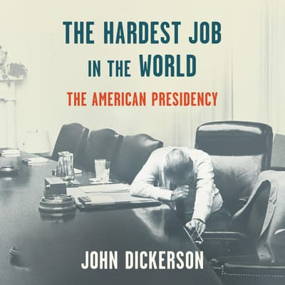 The Hardest Job in the World by John Dickerson audiobook