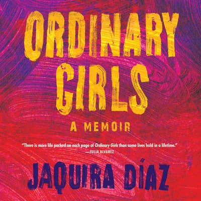 Ordinary Girls by Jaquira Diaz audiobook