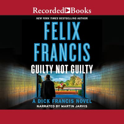 Guilty Not Guilty by Felix Francis audiobook