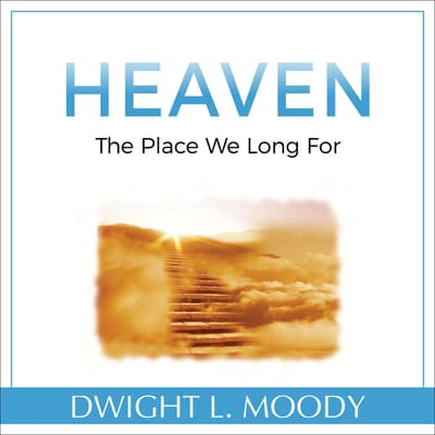 Heaven: The Place We Long For by Dwight L. Moody audiobook