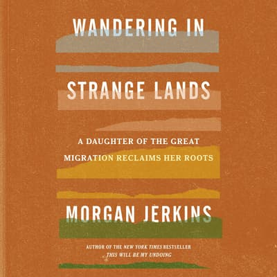 Wandering in Strange Lands by Morgan Jerkins audiobook