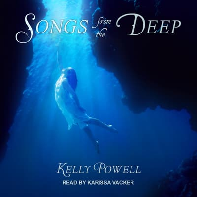 Songs from the Deep by Kelly Powell audiobook