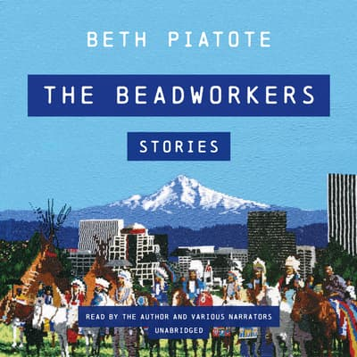 The Beadworkers by Beth Piatote audiobook