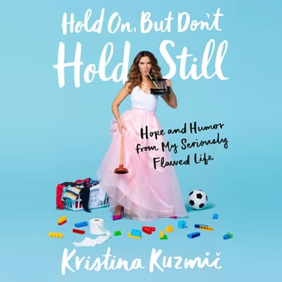Hold On, But Don't Hold Still by Kristina Kuzmic audiobook