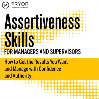 Assertiveness Skills for Managers and Supervisors by Pryor Learning Solutions audiobook
