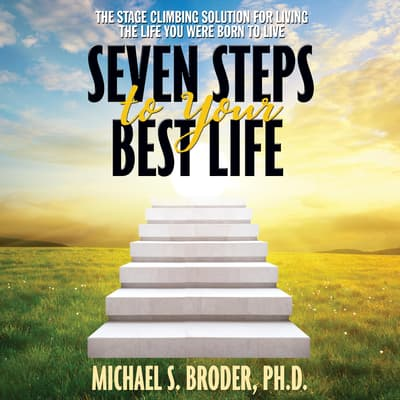 Seven Steps to Your Best Life by Michael S. Broder audiobook