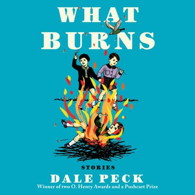 What Burns by Dale Peck audiobook