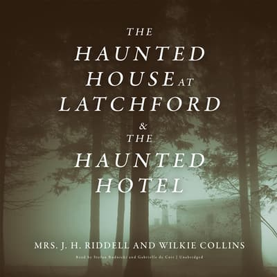 <i>The Haunted House at Latchford</i> & <i>The Haunted Hotel</i> by J. H. Riddell audiobook
