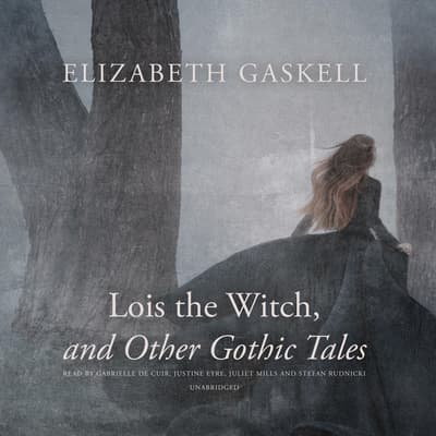 Lois the Witch, and Other Gothic Tales by Elizabeth Gaskell audiobook