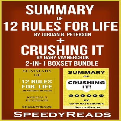 Summary of 12 Rules for Life: An Antidote to Chaos by Jordan B. Peterson + Summary of Crushing It by Gary Vaynerchuk 2-in-1 Boxset Bundle by SpeedyReads  audiobook