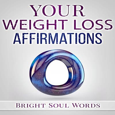 Your Weight Loss Affirmations by Bright Soul Words audiobook