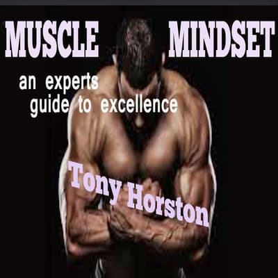 Muscle Mindset - An Expert's Guide to Excellence by Tony Horston audiobook