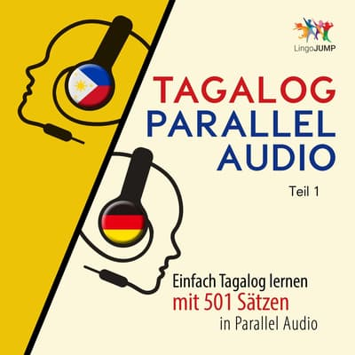 Tagalog Parallel Audio - Einfach Tagalog lernen mit 501 Sätzen in Parallel Audio - Teil 1 by Lingo Jump audiobook