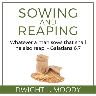 Sowing and Reaping: Whatever a man sows that shall he also reap. – Galatians 6:7 by Dwight L. Moody audiobook