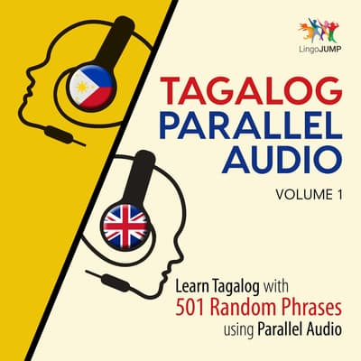 Tagalog Parallel Audio - Learn Tagalog with 501 Random Phrases using Parallel Audio - Volume 1 by Lingo Jump audiobook