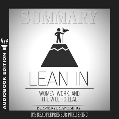 Summary of Lean In: Women, Work, and the Will to Lead by Sheryl Sandberg by Readtrepreneur Publishing audiobook