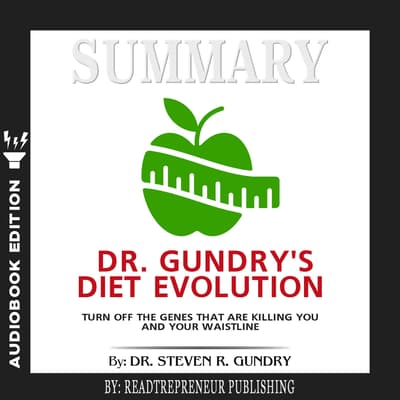 Summary of Dr. Gundry's Diet Evolution: Turn Off the Genes That Are Killing You and Your Waistline by Dr. Steven R. Gundry by Readtrepreneur Publishing audiobook