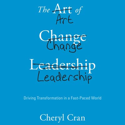 The Art of Change Leadership by Cheryl Cran audiobook