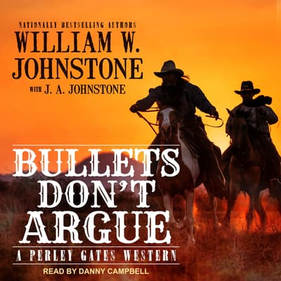 Bullets Don't Argue by William W. Johnstone audiobook
