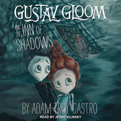 Gustav Gloom and the Inn of Shadows by Adam-Troy Castro audiobook