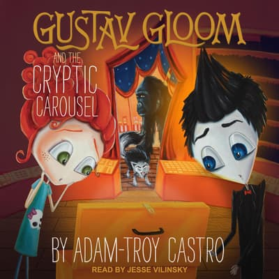 Gustav Gloom and the Cryptic Carousel by Adam-Troy Castro audiobook