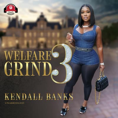Welfare Grind Part 3 by Kendall Banks audiobook