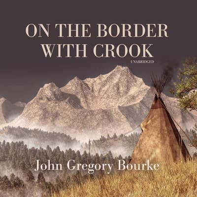 On the Border with Crook by John Gregory Bourke audiobook
