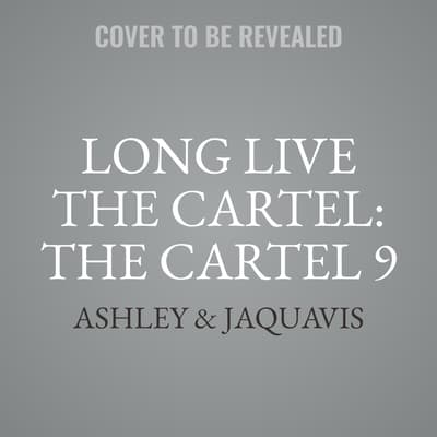 Long Live the Cartel by Ashley Antoinette audiobook